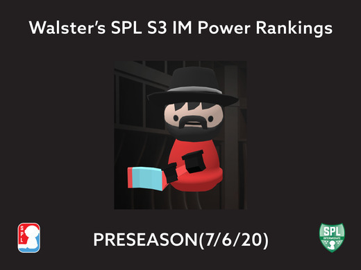 Walster's SPL S3 IM Power Rankings - PRESEASON(7/6/20)