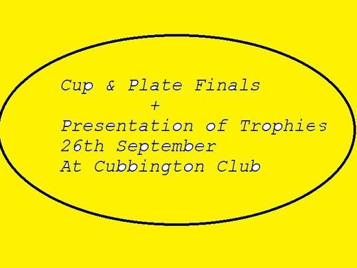 PRESENTATION of TROPHIES & CUP FINALS at Cubbington Club 26th September.